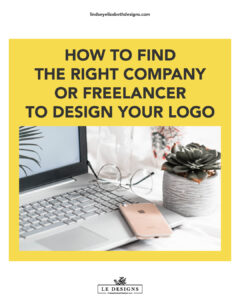how to find the right company or freelancer to design your logo, blog post, small business marketing, local business, LE Designs, Lindsey Elizabeth Designs