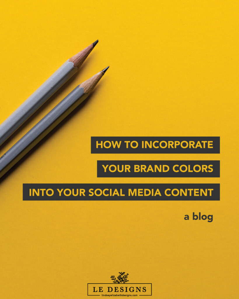 how to incorporate your brand colors into your social media content, le designs, lindsey elizabeth designs, social media marketing, graphic designer, canva, unsplash, pexels, content creator